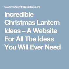 Incredible Christmas Lantern Ideas – A Website For All The Ideas You Will Ever Need