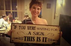 If you were waiting for a sign - this is it! Wise Quotes, Waiting, Wisdom, Thoughts, Signs, Words, Life, Shop Signs, Sign