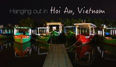 Hanging out in Hoi An, Vietnam What to eat, see and do in the charming town of Hoi An, Vietnam.