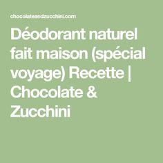 Déodorant naturel fait maison (spécial voyage) Recette | Chocolate & Zucchini