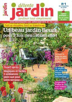 Détente Jardin n°114 (juil/août 2015) : un beau jardin fleuri pour 3 fois rien et sans effort, récup', ambiances plein Sud pour votre terrasse,...