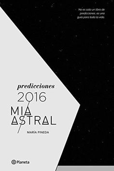 Predicciones 2016 Mía Astral / Mia Astral 2016's Predictions (Spanish Edition) by Mia Astral / Maria Pineda (2015-12-01):   En este libro de predicciones encuentras la energía que tendrás disponible para este año. Recuerda que es energía disponible, tú escoges cómo dirigirla. No es solo un libro de predicciones, es una guía para toda la vida.