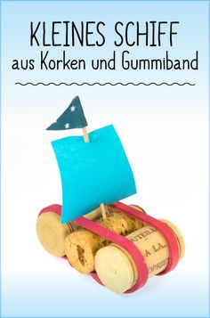 Kleines Schiffchen aus Korken ganz einfach und schnell zum basteln Small boat made of cork can be tinkered easily and quickly on et parents Diy For Teens, Diy For Kids, Crafts For Kids, October Crafts, Diy Crafts To Do, Diy Birthday, Birthday Gifts, Kids And Parenting, Diy Gifts