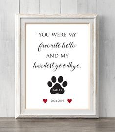Items similar to Personalized pet memorial print. Loss of pet. You were our favorite hello and our hardest goodbye. All Prints BUY 2 GET 1 FREE! on Etsy Pet Loss Grief, Loss Of Dog, Dog Memorial, Memorial Gifts, Memorial Ideas, Souvenir Animal, You Are My Favorite, My Favorite Things, Pet Remembrance