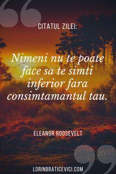 Citate frumoase, citate in limba romana #romania #bucuresti Eleanor Roosevelt, I 9, His Travel, Do Everything, Relentless, Optimism, True Words, Geography, Tourism