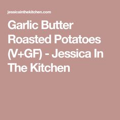 Garlic Butter Roasted Potatoes (V+GF) - Jessica In The Kitchen