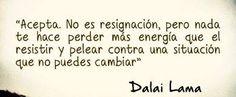 Acepta no es resignación, pero nada te hace perder más energia que pelear contra una situación que no puedes cambiar