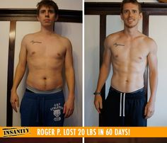 "Roger P. lost 20 lbs in 60 days with Insanity!    ""I'm honestly in the best shape of my life; there's simply no other way to put it! I lost 20 lbs all while gaining tons of energy. I feel more alert and even sleep better!"""