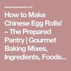 How to Make Chinese Egg Rolls! – The Prepared Pantry   Gourmet Baking Mixes, Ingredients, Foods, and Recipes at The Prepared Pantry