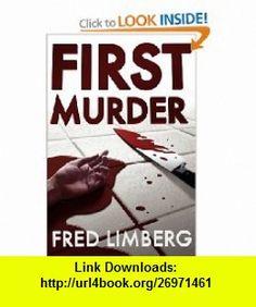 First Murder (9781477494974) Fred Limberg , ISBN-10: 1477494979  , ISBN-13: 978-1477494974 ,  , tutorials , pdf , ebook , torrent , downloads , rapidshare , filesonic , hotfile , megaupload , fileserve