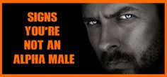 Signs you're Not an Alpha Male. It's so hard to be an Alpha Male these days…