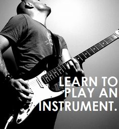learn to play an instrument.