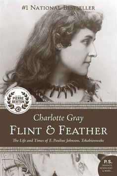 Flint And Feather: The Life and Times of Pauline Johnson, Tekahionwake by Charlotte Gray