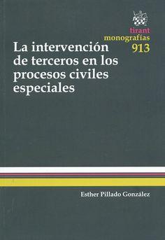 La intervención de terceros en los procesos civiles / Esther Pillado González. - Valencia : Tirant lo Blanch, 2014
