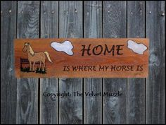 HOME Is WHERE My HORSE Is Horse Stall Sign Barn Sign. Find it and many other designs here: http://www.etsy.com/shop/TheVelvetMuzzle The Velvet Muzzle - Horse Decor & More!