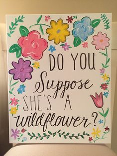 Do you suppose she's a wildflower? Quote from Alice in Wonderland. Hand painted on canvas for playroom.