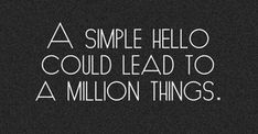 a little something for everyone & every situation Just say hello! Hello Quotes, Just Say Hello, Body Shop At Home, Quotes To Live By, Fun Quotes, Powerful Words, For Everyone, Inspire Me, Need To Know