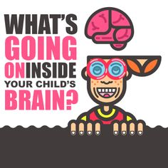 What's Going On Inside Your Child's Brain
