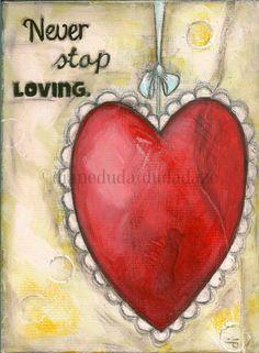 Original Painting on Wood  by Diane Duda  Never Stop Loving  ©dianeduda/dudadaze