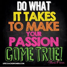 Do what it takes to make your passion come true! Live like you mean it, and start today! #entrepreneurs #businesswomen #buildyourbrand #lifecoach2women #visionplanning #productivityandprofitplanner #staciasuccessmastery #love #profitfromyourpassion #purposefulliving #clients #bizwomen #lifecoach2women #quote
