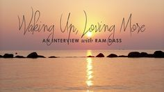 Waking Up, Loving More: An Interview with Ram Dass