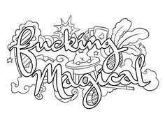 Fucking Magical - Coloring Page by Colorful Language © 2015. Posted with permission, reposting permitted with attribution. https://www.facebook.com/colorfullanguageart