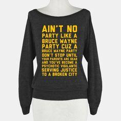 Ain't No Party Like a Bruce Wayne Party | HUMAN | T-Shirts, Tanks, Sweatshirts and Hoodies