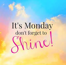 Good Morning! It's Monday don't forget to Shine! Have a Great Day! ~ ؁ღ❁ღ؁Ƥℓҽąʂҽ…