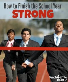 How to Finish the School Year Strong: 8 Tips for Teachers | Teach 4 the Heart