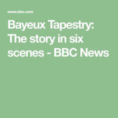 Bayeux Tapestry: The story in six scenes - BBC News