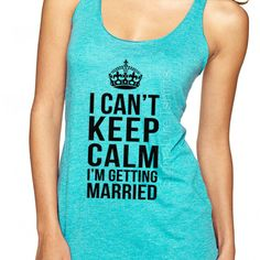 I Can't Keep Calm I'm Getting Married - Racerback Tank - Fitness Tank- Bridal Gift - Wedding - Bachelorette Party - bride to be
