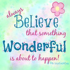 Always believe ... Facebook. Com / Joy Each Day