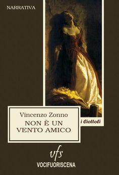"""SCRIVOQUANDOVOGLIO: """"NON E' UN VENTO AMICO"""" IL LIBRO DI VINCENZO ZONNO..."""