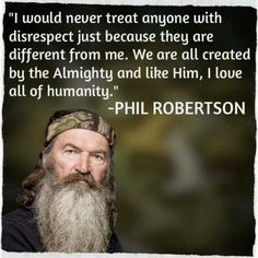 """I love all of humanity"" -Phil Robertson"