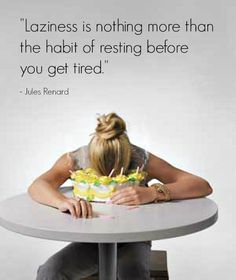 Quote from Jules Renard on being Tired #tired #motivationalquote #inspirationalquote