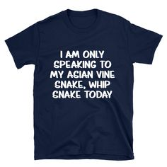 I Am Only Speaking To My Asian Vine Snake, Whip Snake Today T-Shirt