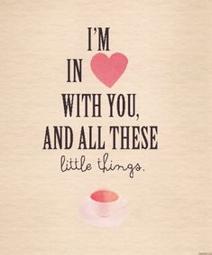 Im In Love With You And All These Little Things Pictures, Photos, and Images for Facebook, Tumblr, Pinterest, and Twitter