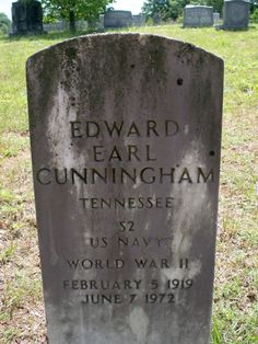 Born in 5 Feb 1919 and died in 7 Jun 1972 Campaign, Tennessee Edward Earl Cunningham Find A Grave, World War I, Ancestry, World War One