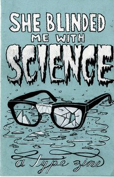 She Blinded Me with Science - a type zine: Cover by Iain Burke, via Flickr