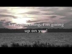 Say Something I'm giving up on you with lyrics
