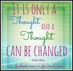 """""""I'm fat"""" is only a thought... It's only a Thought  and a Thought Can Be Changed. ~Louise Hay"""