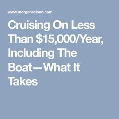 Cruising On Less Than $15,000/Year, Including The Boat—What It Takes