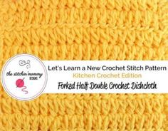 FORKED HALF DOUBLE CROCHET STITCH AND DISHCLOTH PATTERN Tutorial skill level: Easy Tutorial by: The Stitchin' Mommy