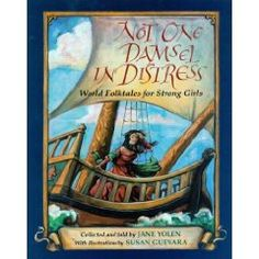 Not One Damsel in Distress: World Folktales for Strong Girls by Jane Yolen.  This collection of thirteen retold folk tales about strong young women come from every corner of the globe, from a fierce medieval knight to a Chinese girl who slays a dreaded serpent. I haven't read this one ... yet. But it sounds very promising.