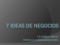 7 Ideas de Negocios por Claudia Ortiz by Claudia Ortiz via slideshare