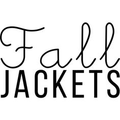 Fall Jackets text ❤ liked on Polyvore featuring text, words, phrase, quotes and saying