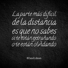 """""""La parte más difícil de la distancia es que no sabes si te están extrañando o te están olvidando"""". #Candidman #Frases #Desamor"""