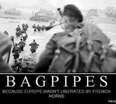 Bagpipes - because Europe wasn't liberated by French Horns