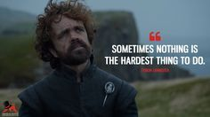 Tyrion Lannister: Sometimes nothing is the hardest thing to do. - Game Of Thrones Game Of Thrones Tyrion, Game Of Thrones Tattoo, Game Of Thrones Facts, Game Of Thrones Quotes, Game Of Thrones Funny, Tyrion Quotes, Game Of Thrones Wallpaper, New Aquaman, Game Of Thrones Instagram