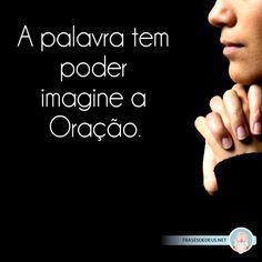 A palavra tem poder imagine a oração!